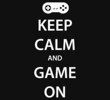 KEEP CALM and GAME ON (white) by daveit