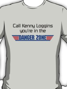 Call Kenny Loggins, You're in the DANGER ZONE T-Shirt