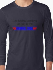 Call Kenny Loggins, You're in the DANGER ZONE Long Sleeve T-Shirt