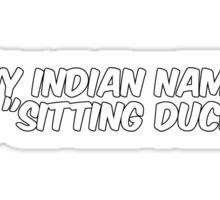 """My indian name is """"sitting duck"""" Sticker"""