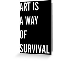Art Is a Way of Survival Greeting Card