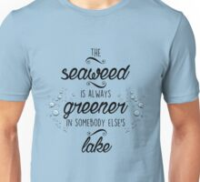 The Seaweed is Always Greener Unisex T-Shirt