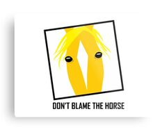 DON'T BLAME THE HORSE Metal Print