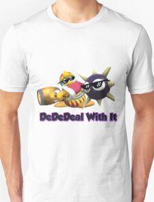 DedeDeal With it (SSB4) king dedede Unisex T-Shirt