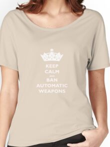 KEEP CALM AND BAN AUTOMATIC WEAPONS T-SHIRT Women's Relaxed Fit T-Shirt