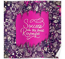 """""""Success is the Best Revenge"""" Hand Drawn Flowers Poster"""