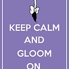 Keep Calm and Gloom On by bowtiedarling