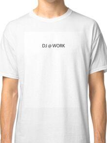 DJ @ WORK Classic T-Shirt
