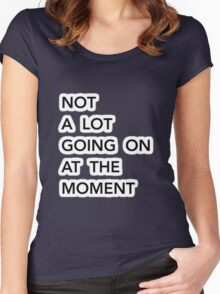 Not a lot going on at the moment Women's Fitted Scoop T-Shirt