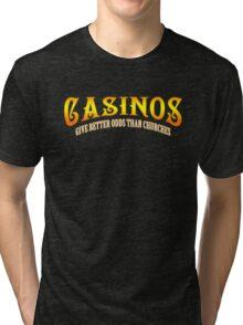 Casinos give better odds than churches Tri-blend T-Shirt