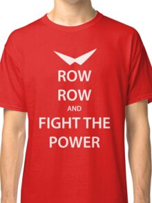 ROW ROW and FIGHT THE POWER (white) Classic T-Shirt