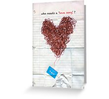 who needs a love song ? Greeting Card