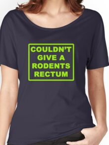Couldn't Give A Rodents Rectum Women's Relaxed Fit T-Shirt