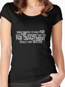 When tempted to fight fire with fire Women's Fitted Scoop T-Shirt