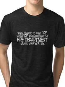 When tempted to fight fire with fire Tri-blend T-Shirt