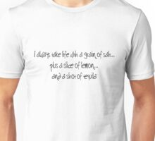 I always take life with a grain of salt, ...plus a slice of lemon, ...and a shot of tequila. Unisex T-Shirt