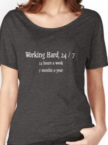working hard, 24 / 7 - 24 hours a week, 7 months a year Women's Relaxed Fit T-Shirt