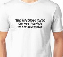 The divorce rate of my socks is astonishing Unisex T-Shirt