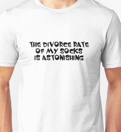 The divorce rate of my socks is astonishing Unisex T-Shirt