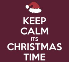 Keep Calm its Christmas Time by tappers24