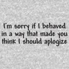 Im sorry if I behaved in a way that made you think I should apologize by digerati