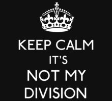 Keep Calm, it's Not My Division Kids Clothes