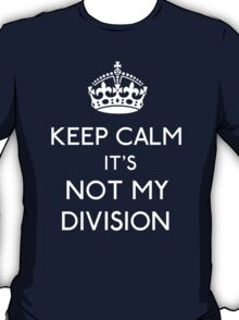 Keep Calm, it's Not My Division T-Shirt
