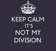 Keep Calm, it's Not My Division Unisex T-Shirt