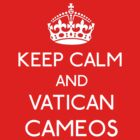 Keep Calm and Vatican Cameos by gloriouspurpose