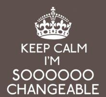 Keep Calm, I'm Sooooo Changeable by gloriouspurpose
