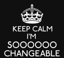 Keep Calm, I'm Sooooo Changeable Kids Tee