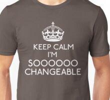 Keep Calm, I'm Sooooo Changeable Unisex T-Shirt