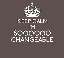 Keep Calm, I'm Sooooo Changeable T-Shirt