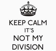 Keep Calm, it's Not My Division (Black)  One Piece - Short Sleeve