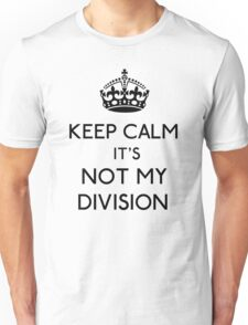 Keep Calm, it's Not My Division (Black)  Unisex T-Shirt