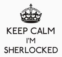 Keep Calm, I'm Sherlocked (Black) by gloriouspurpose