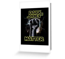 DARK SIDES MATTER Greeting Card