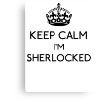 Keep Calm, I'm Sherlocked (Black) Canvas Print