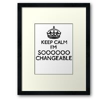 Keep Calm, I'm Sooooo Changeable (Black) Framed Print