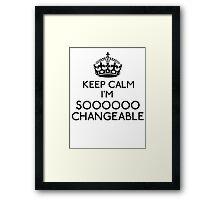 Keep Calm, I'm Sooooo Changeable (Black) Framed Print