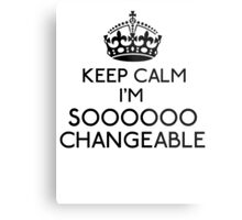 Keep Calm, I'm Sooooo Changeable (Black) Metal Print