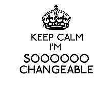 Keep Calm, I'm Sooooo Changeable (Black) Photographic Print