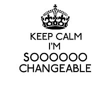 Keep Calm, I'm Sooooo Changeable (Black) Photographic Print