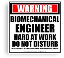 Warning Biomechanical Engineer Hard At Work Do Not Disturb Canvas Print