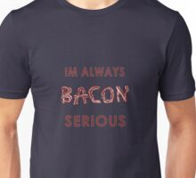 Bacon Serious Unisex T-Shirt