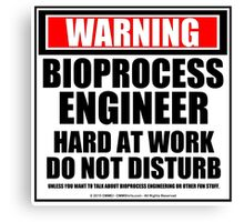 Warning Bioprocess Engineer Hard At Work Do Not Disturb Canvas Print