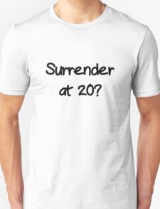 Surrender? Unisex T-Shirt
