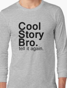 Cool Story Bro. Long Sleeve T-Shirt