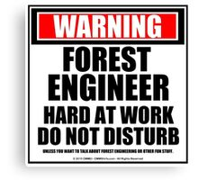 Warning Forest Engineer Hard At Work Do Not Disturb Canvas Print
