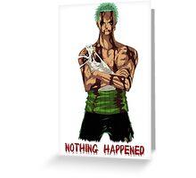 Zoro - Nothing happened Greeting Card